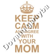 Keep calm agree MOM